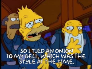 Abe Simpson tied an onion to his belt, which was the style at the time